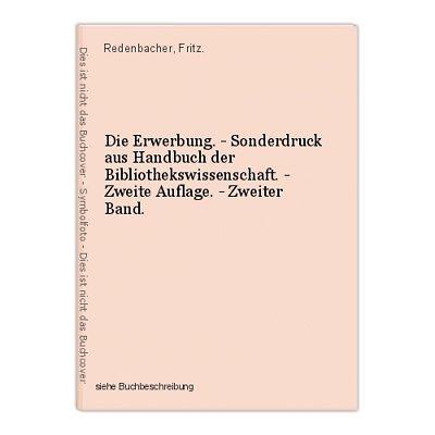 Die Erwerbung. - Sonderdruck aus Handbuch der Bibliothekswissenschaft. - Zweite