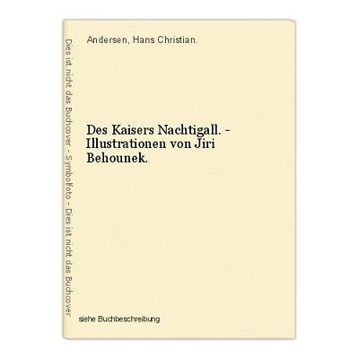 Des Kaisers Nachtigall. - Illustrationen von Jiri Behounek. Andersen, Hans Chris