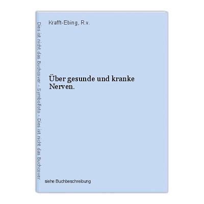 Über gesunde und kranke Nerven. Krafft-Ebing, R.v.