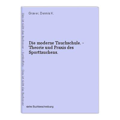 Die moderne Tauchschule. - Theorie und Praxis des Sporttauchens. Graver, Dennis