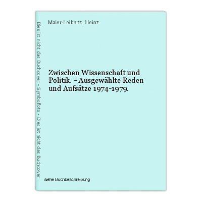 Zwischen Wissenschaft und Politik. - Ausgewählte Reden und Aufsätze 1974-1979. M