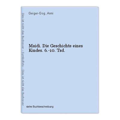 Maidi. Die Geschichte eines Kindes. 6.-10. Tsd. Geiger-Gog, Anni