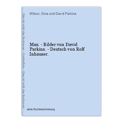 Max. - Bilder von David Parkins. - Deutsch von Rolf Inhauser. Wilson, Gina und D