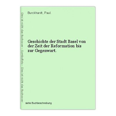 Geschichte der Stadt Basel von der Zeit der Reformation bis zur Gegenwart. Burck