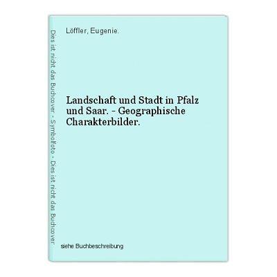 Landschaft und Stadt in Pfalz und Saar. - Geographische Charakterbilder. Löffler