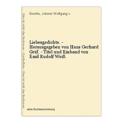 Liebesgedichte. - Herausgegeben von Hans Gerhard Gräf. - Titel und Einband von E