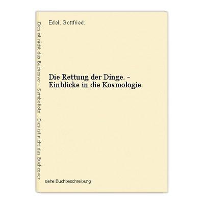 Die Rettung der Dinge. - Einblicke in die Kosmologie. Edel, Gottfried.