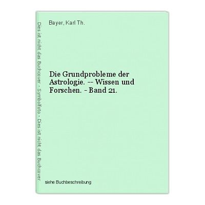 Die Grundprobleme der Astrologie. -- Wissen und Forschen. - Band 21. Bayer, Karl