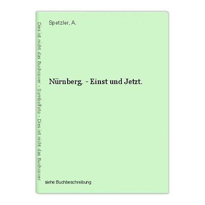 Nürnberg. - Einst und Jetzt. Spetzler, A.