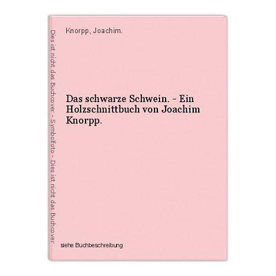 Das schwarze Schwein. - Ein Holzschnittbuch von Joachim Knorpp. Knorpp, Joachim.