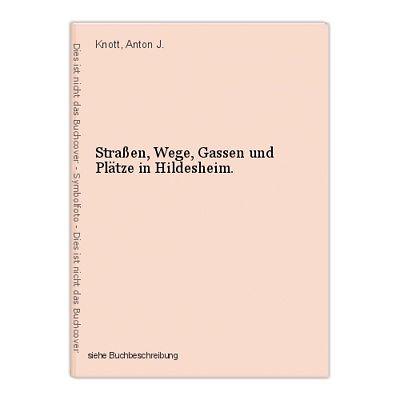 Straßen, Wege, Gassen und Plätze in Hildesheim. Knott, Anton J.