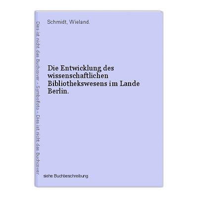 Die Entwicklung des wissenschaftlichen Bibliothekswesens im Lande Berlin. Schmid