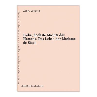 Liebe, höchste Machts des Herzens. Das Leben der Madame de Stael. Zahn, Leopold.