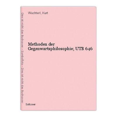 Methoden der Gegenwartsphilosophie; UTB 646 Wuchterl, Kurt