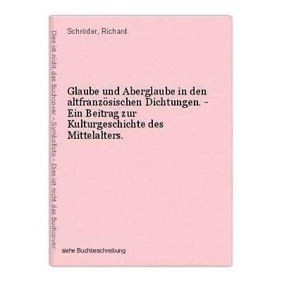 Glaube und Aberglaube in den altfranzösischen Dichtungen. - Ein Beitrag zur Kult