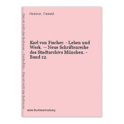 Karl von Fischer. - Leben und Werk. -- Neue Schriftenreihe des Stadtarchivs Münc