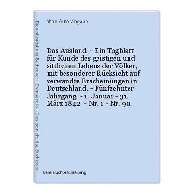 Das Ausland. - Ein Tagblatt für Kunde des geistigen und sittlichen Lebens der Vö