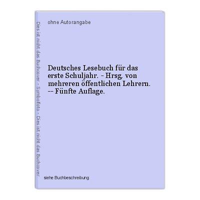 Deutsches Lesebuch für das erste Schuljahr. - Hrsg. von mehreren öffentlichen Le