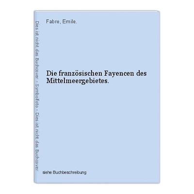 Die französischen Fayencen des Mittelmeergebietes. Fabre, Emile.