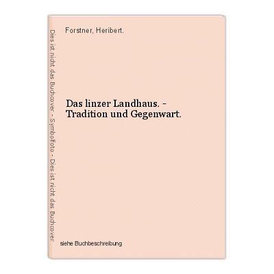 Das linzer Landhaus. - Tradition und Gegenwart. Forstner, Heribert.
