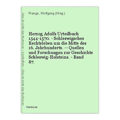 Herzog Adolfs Urteilbuch 1544-1570. - Schleswigsches Rechtsleben um die Mitte de
