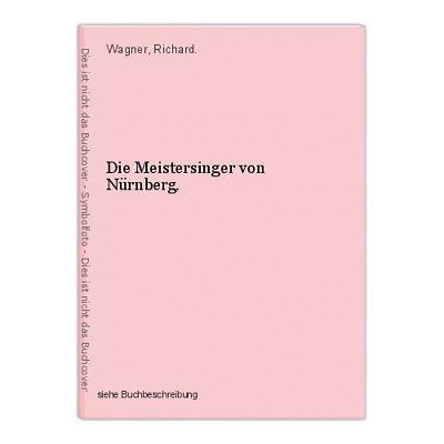 Die Meistersinger von Nürnberg. Wagner, Richard.