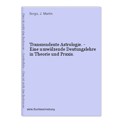 Transzendente Astrologie. - Eine umwälzende Deutungslehre in Theorie und Praxis.