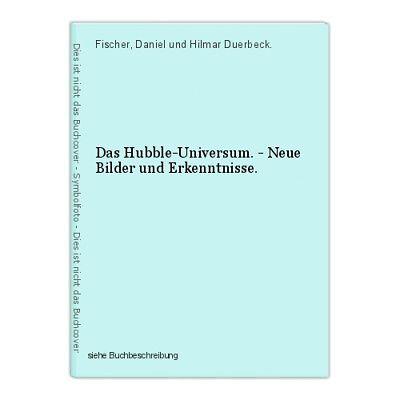 Das Hubble-Universum. - Neue Bilder und Erkenntnisse. Fischer, Daniel und Hilmar