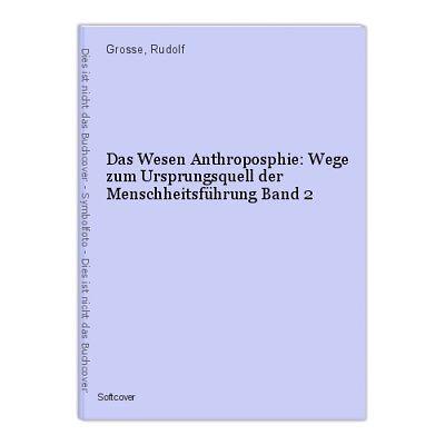 Das Wesen Anthroposphie: Wege zum Ursprungsquell der Menschheitsführung Band 2 G