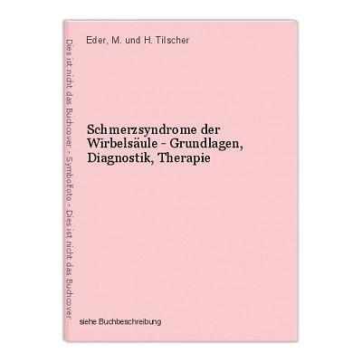 Schmerzsyndrome der Wirbelsäule - Grundlagen, Diagnostik, Therapie Eder, M. und