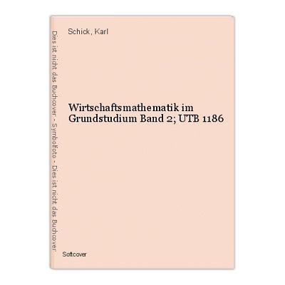 Wirtschaftsmathematik im Grundstudium Band 2; UTB 1186 Schick, Karl