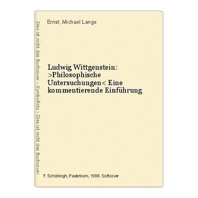 Ludwig Wittgenstein: >Philosophische Untersuchungen< Eine kommentierende Einführ