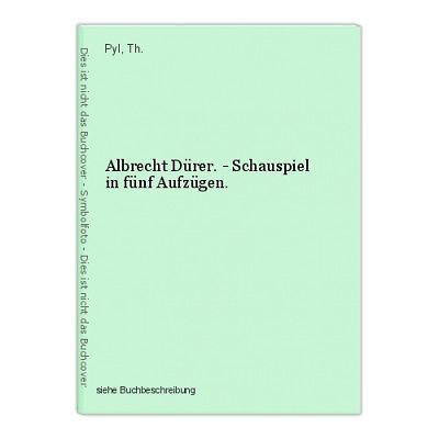 Albrecht Dürer. - Schauspiel in fünf Aufzügen. Pyl, Th.