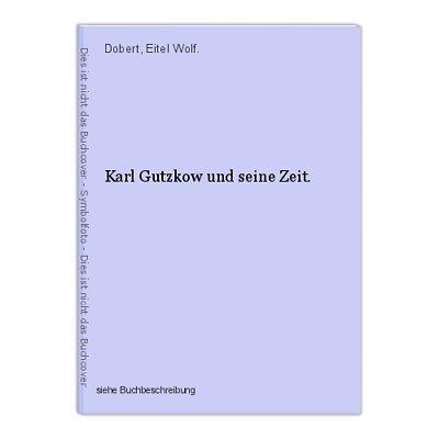 Karl Gutzkow und seine Zeit. Dobert, Eitel Wolf.