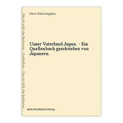 Unser Vaterland Japan. - Ein Quellenbuch geschrieben von Japanern.