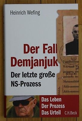 Wefing Der Fall Demjanjuk Der letzte große NS Prozess Leben Prozess Urteil