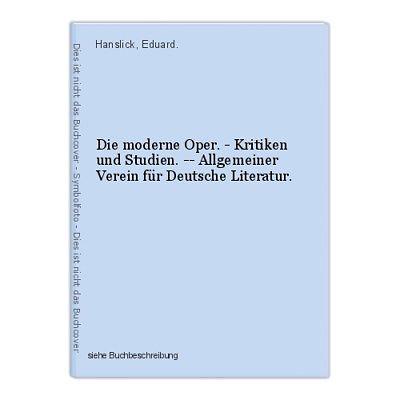 Die moderne Oper. - Kritiken und Studien. -- Allgemeiner Verein für Deutsche Lit