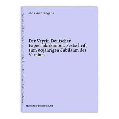 Der Verein Deutscher Papierfabrikanten. Festschrift zum 50jährigen Jubiläum des