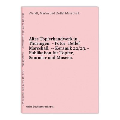 Altes Töpferhandwerk in Thüringen. - Fotos: Detlef Marschall. -- Keramik 22/23.