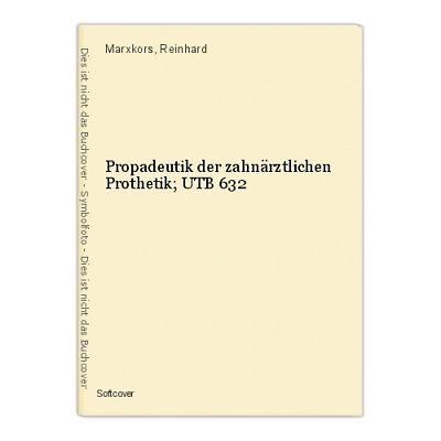 Propadeutik der zahnärztlichen Prothetik; UTB 632 Marxkors, Reinhard