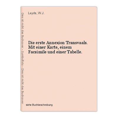 Die erste Annexion Transvaals. Mit einer Karte, einem Facsimile und einer Tabell