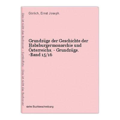 Grundzüge der Geschichte der Habsburgermonarchie und Österreichs. - Grundzüge. -