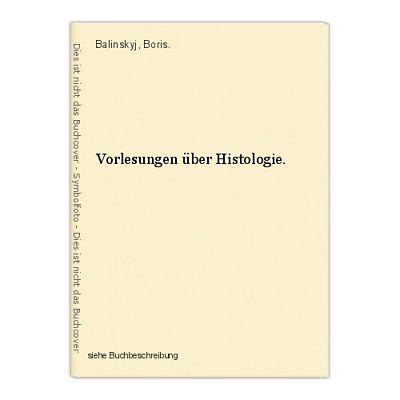 Vorlesungen über Histologie. Balinskyj, Boris.