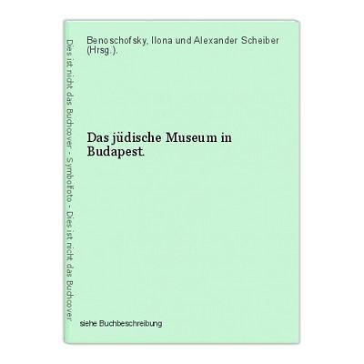 Das jüdische Museum in Budapest. Benoschofsky, Ilona und Alexander Scheiber (Hrs