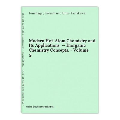 Modern Hot-Atom Chemistry and Its Applications. -- Inorganic Chemistry Concepts.