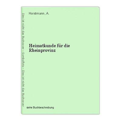 Heimatkunde für die Rheinprovinz Horstmann, A.