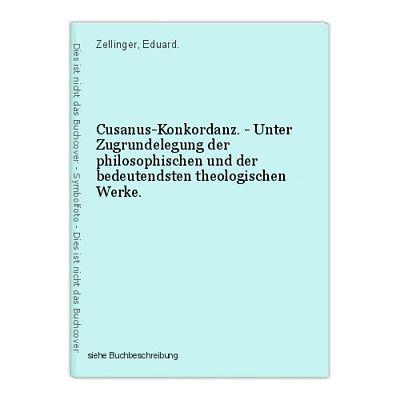 Cusanus-Konkordanz. - Unter Zugrundelegung der philosophischen und der bedeutend