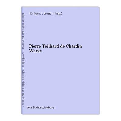 Pierre Teilhard de Chardin Werke Häfliger, Lorenz (Hrsg.)