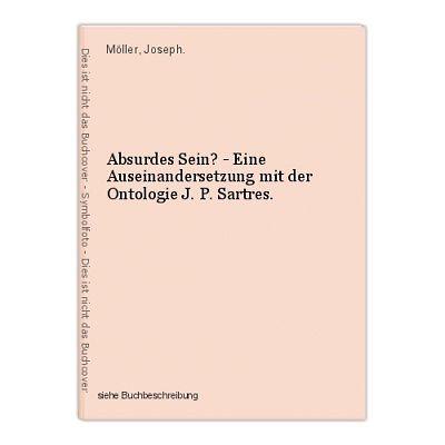 Absurdes Sein? - Eine Auseinandersetzung mit der Ontologie J. P. Sartres. Möller