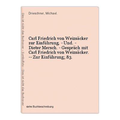 Carl Friedrich von Weizsäcker zur Einführung. - Und. - Dieter Mersch. - Gespräch